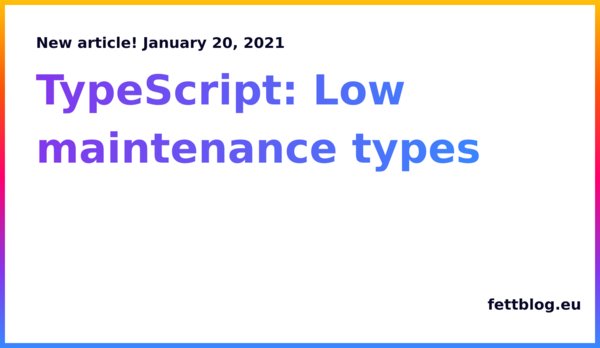 TypeScript: Low maintenance types