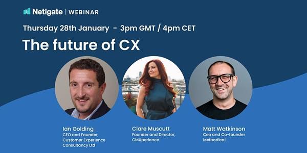 Webinar: The future of CX   7:00 AM