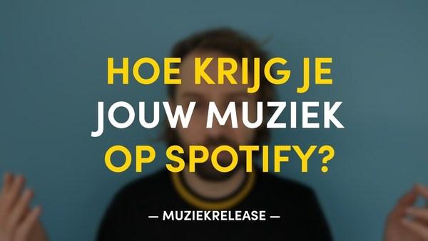 Hoe krijg je jouw muziek op Spotify?