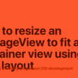 How To Resize An UIImageView To Fit A Container View Using Auto Layout