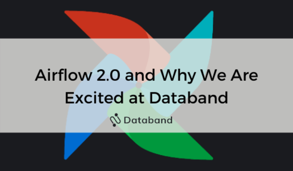 Airflow 2.0 and Why We Are Excited at Databand