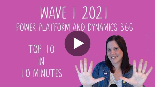 Power Platform & Dynamics 365: Wave 1 2021 Top 10 in 10 Minutes