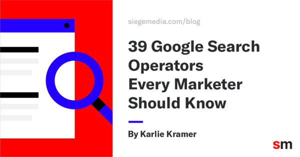 39 Google Search Operators Every Content Marketer Should Know - Siege Media