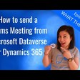How to create and send a Teams Meeting from Microsoft Dataverse ~ Benitez Here.
