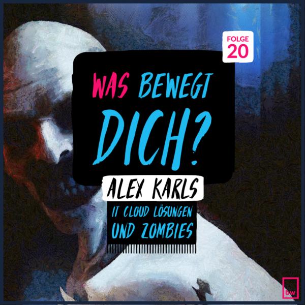Was bewegt DICH? Insider Gespräche mit Alex Karls - IT Cloud Lösungen und Zombies