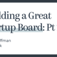 Building a Great Startup Board Pt. 2 | Greylock