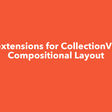 Useful Extensions For CollectionView And Compositional Layout
