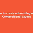 How to create onboarding with Compositional Layout