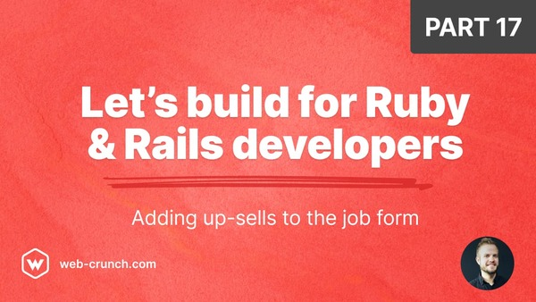 Let's build for Ruby and Rails developers - Part 17