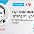 Dynamic Static Typing In TypeScript — Smashing Magazine