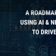 A Roadmap for the Future: Using AI & New Age Analytics to Drive Fintech Growth