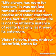 """""""Life always has room for heroism."""" It was not just romantic nonsense but a precise and sober statement of the fact that our Soviet life is not the ultimate instance of reality but only, as it were, its anteroom."""