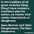 """""""In the tradition of all great America ideas, [they] have created a confident plan for action, no matter how costly, impractical, or dangerous."""""""