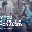 Why You Might Need a Humor Audit: the Benefits of Laughter