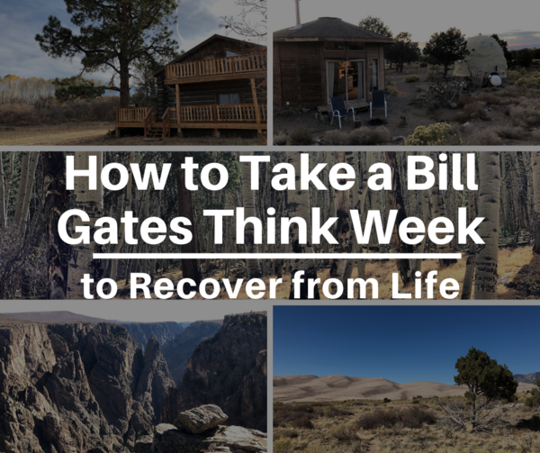 How to Take a Bill Gates Think Week to Recover from Life