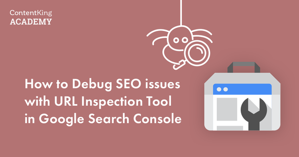 Google Search Console URL Inspection Tool: the Ultimate Walkthrough