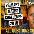 Primary Maths Challenge 2018 - full solutions and strategy!
