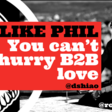Be like Phil; you can't hurry B2B love