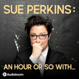 PODCAST: Sue Perkins: An hour or so with...