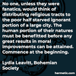 """""""No one, unless they were fanatics, would think of distributing religious tracts to the poor half starved ignorant portion of a large city. The human portion of their natures must be benefitted before any great results in moral improvements can be attained. Commence at the beginning."""""""