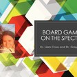 Board Gaming on the Spectrum - Liam Cross, Edge Hill University, UK