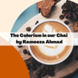 Calibration Notes: The Colorism in Our Chai