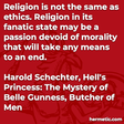 """""""Religion is not the same as ethics. Religion in its fanatic state may be a passion devoid of morality that will take any means to an end."""""""