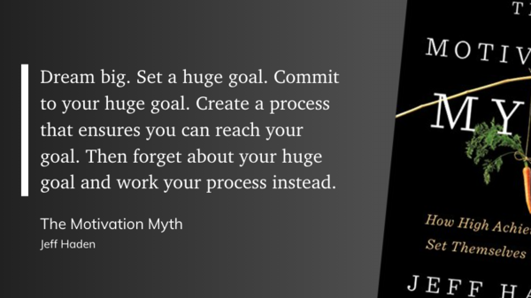 Focus on keeping up on a good process - it'll be the system that keeps you going!