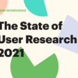 The State of User Research 2021 Report