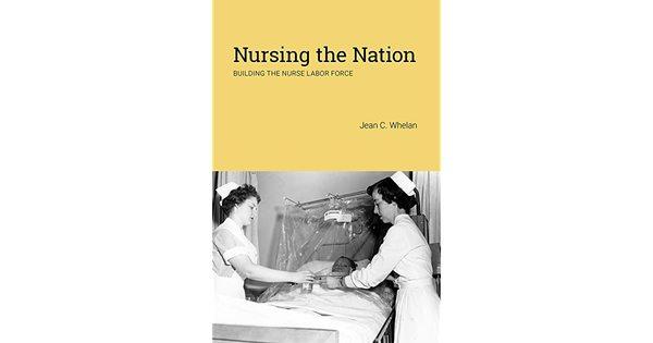 Nursing the Nation: Building the Nurse Labor Force by Jean C. Whelan