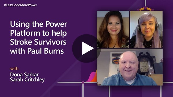 Bonus Video:  Using Microsoft Power Platform to help stroke survivors with Paul Burns   #LessCodeMorePower