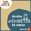 [Podcast] Arrête d'embêter ta sœur | PARENTALITÉ(S)
