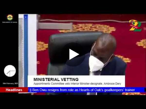 GhanaWeb TV Live: Ministerial Vetting; Interior Minister-designate, Ambrose Dery