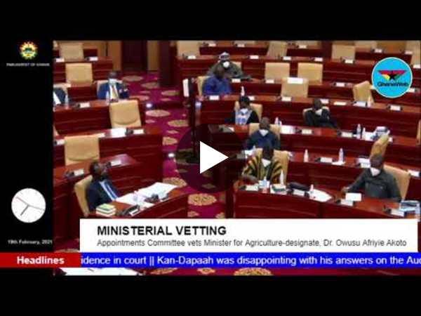 GhanaWeb TV Live: Ministerial Vetting; Minister for Food & Agriculture-designate, Dr. Afriyie Akoto