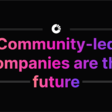 🔮 Community-Led Companies are the Future