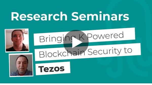 Nomadic Labs Research Seminars #8 | Bringing K Powered Blockchain Security to Tezos