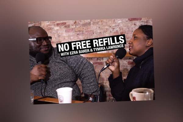 Listen To The No Free Refills Podcast With Ezra Baker And Tymika Lawrence