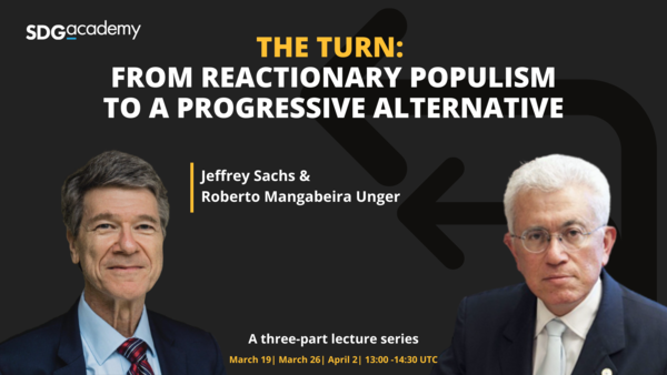 """Event: Jeffrey Sachs and Roberto Mangabeira Unger to address progressive reform in new lecture series """"The Turn"""" - SDG Academy"""