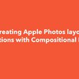 Re-Creating Apple Photos Layout & Animations With Compositional Layout