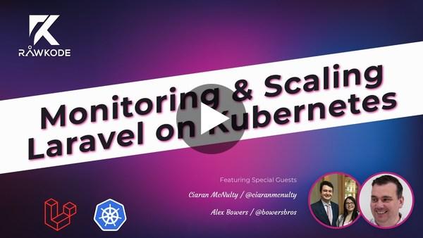 Monitoring & Scaling Laravel on Kubernetes | Rawkode Live