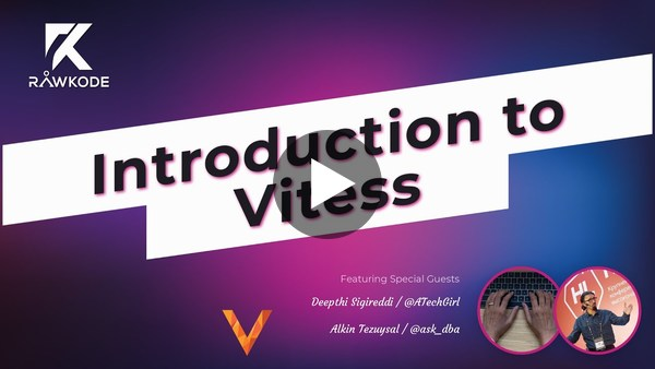 Introduction to Vitess | Rawkode Live
