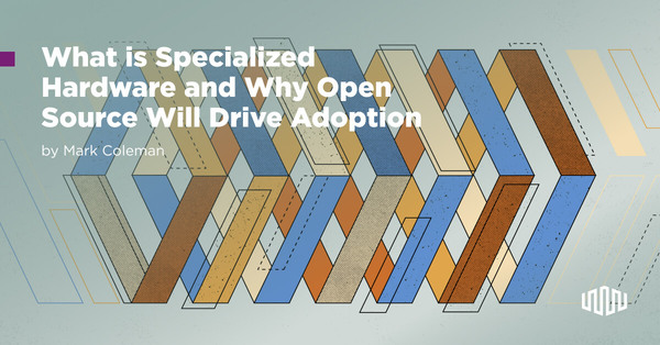 Specialized Hardware and Open Source Adoption - Equinix Bare Metal Blog