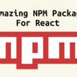 You Need to Try These 10 NPM Packages as a React Developer - DEV Community