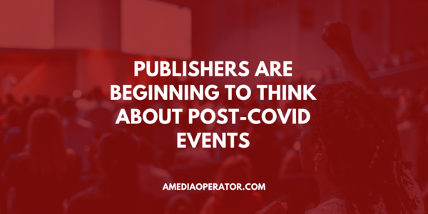 Publishers Are Beginning to Think About Post-Covid Events