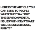 """BUT THE ENVIRONMENTAL ISSUES WITH CRYPTOART WILL BE SOLVED SOON, RIGHT?"""