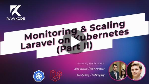 Monitoring & Scaling Laravel on Kubernetes (Part II) | Rawkode Live