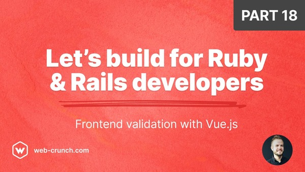 Let's Build for Ruby and Rails Developers - Part 18
