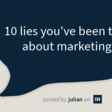 10 lies you've been told about marketing