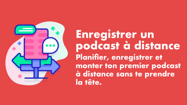 Enregistrer un podcast à distance : le guide pour débuter facilement