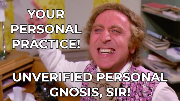 Unverified Personal Gnosis, Sir!
